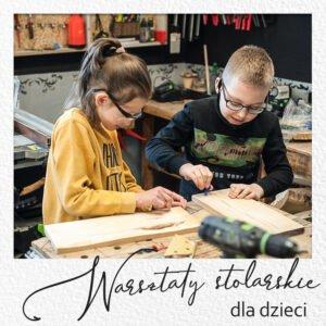 warsztaty stolarskie dla dzieci warszawa